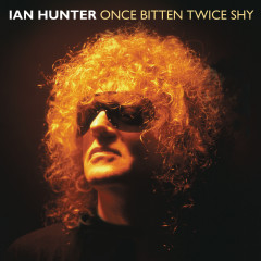 Once Bitten Twice Shy - Ian Hunter