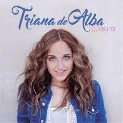 Quiero Ser - Triana De Alba