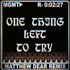One Thing Left to Try (Matthew Dear Remix) - MGMT