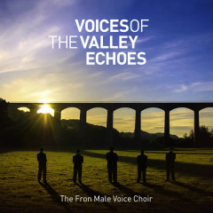 Voices of the Valley: Echoes - Fron Male Voice Choir