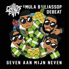 Geven Aan Mijn Neven (feat. Mula B) - ChildsPlay,Mula B,IliassOpDeBeat
