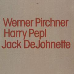 Werner Pirchner, Harry Pepl, Jack DeJohnette - Werner Pirchner, Harry Pepl, Jack DeJohnette