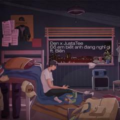 Đố Em Biết Anh Đang Nghĩ Gì (Single) - Đen, JustaTee, Biên