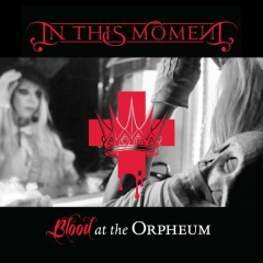 Blood at the Orpheum (Live) - In This Moment