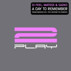 A Day To Remember (Trancemission 2011 Fest Anthem) [The Remixes] - Matisse & Sadko, DJ Feel