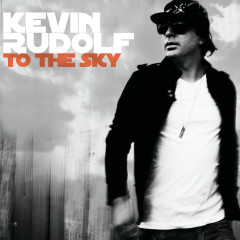 To The Sky (Itunes Edited Version) - Kevin Rudolf