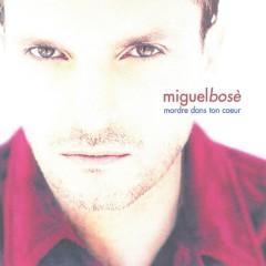 Mordre Dans Ton Coeur - Miguel Bosé