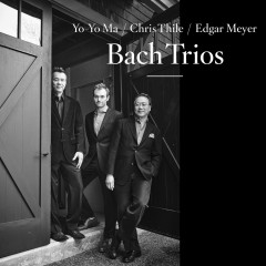 Bach Trios - Yo-Yo Ma, Chris Thile, Edgar Meyer