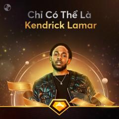 Chỉ Có Thể Là Kendrick Lamar - Kendrick Lamar