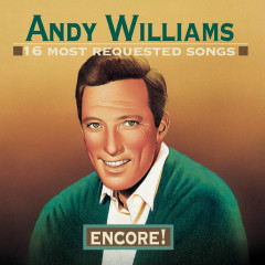 16 Most Requested Songs:  Encore! - Andy Williams