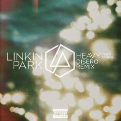 Heavy (feat. Kiiara) [Disero Remix] - Linkin Park, Kiiara