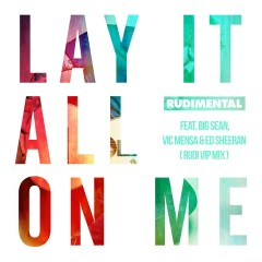 Lay It All on Me (feat. Big Sean, Vic Mensa & Ed Sheeran) [Rudi VIP Mix] - Rudimental, Big Sean, Vic Mensa, Ed Sheeran