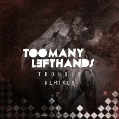 Trouble (Remixes) - TooManyLeftHands