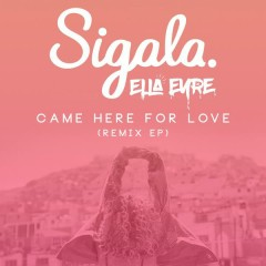 Came Here for Love (Remixes) - Sigala,Ella Eyre