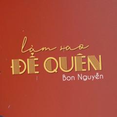 Làm Sao Để Quên (Single) - Bon Nguyễn