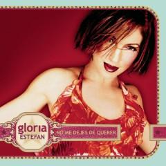 No Me Dejes De Querer - Gloria Estefan