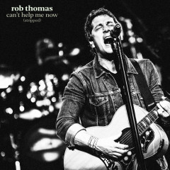 Can't Help Me Now (Stripped) - Rob Thomas