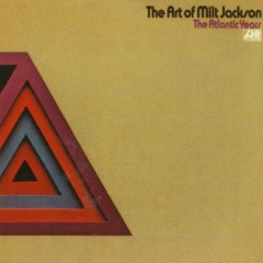 The Art Of Milt Jackson: The Atlantic Years