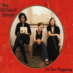 It's Not Happening - The Be Good Tanyas