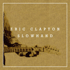 Slowhand 35th Anniversary (Super Deluxe) - Eric Clapton