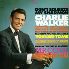 Don't Squeeze My Sharmon - Charlie Walker