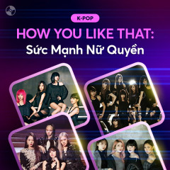 HOW YOU LIKE THAT: Sức Mạnh Nữ Quyền - Various Artists