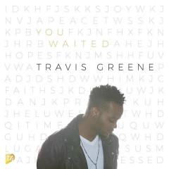 You Waited (Radio Edit) [Live] - Travis Greene