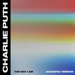 The Way I Am (Acoustic) - Charlie Puth