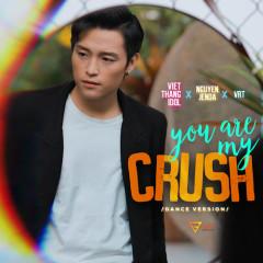 You Are My Crush (Dance Version) (Single) - Phạm Việt Thắng, Nguyên Jenda, VRT
