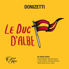 Donizetti: Le duc d'Albe - Angela Meade, Michael Spyres, Laurent Naouri, Gianluca Buratto, Opera Rara Chorus