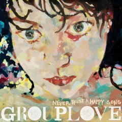Never Trust a Happy Song - Grouplove