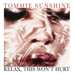 Relax, This Wont Hurt - Tommie Sunshine
