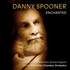 Enchanted: Live In Concert With Danny Spooner, Mike Kerin And The Australian Chamber Orchestra - Danny Spooner, Australian Chamber Orchestra, Richard Tognetti, Mike Kerin