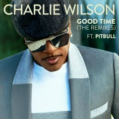 Good Time (The Remixes) - Charlie Wilson,Pitbull