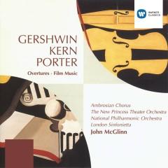 Gershwin/Porter/Kern Overtures and Film Music - John McGlinn, Ambrosian Opera Chorus, New Princess Theater Orchestra, London Sinfonietta, National Philharmonic Orchestra