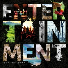 ENTERTAINMENT - SEKAI NO OWARI