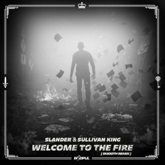 Welcome To The Fire (Smooth Remix) - Slander, Sullivan King