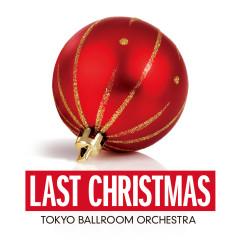 Last Christmas (Single Version) - Tokyo Ballroom Orchestra