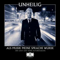 Als Musik meine Sprache wurde - Der Graf liest seine Autobiografie (Ungekürzt) - Unheilig
