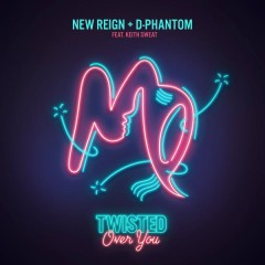 Twisted (Over You) - New Reign & D-Phantom, Keith Sweat
