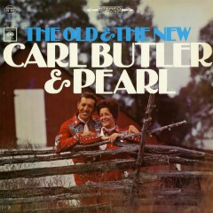 The Old and the New - Carl & Pearl Butler