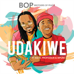 Udakiwe - Brothers of Peace, Kid X, Professor, Mpumi
