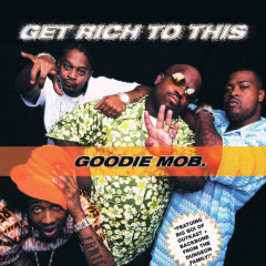 Get Rich To This - Goodie Mob