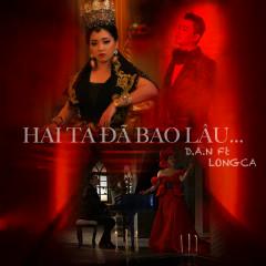 Hai Ta Đã Bao Lâu (Single) - D.A.N, Long Ca