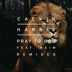 Pray to God (Remixes) - Calvin Harris,HAIM