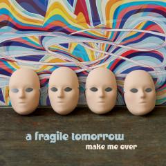 Make Me Over - A Fragile Tomorrow
