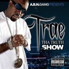 Tha Truth Show - Trae Tha Truth