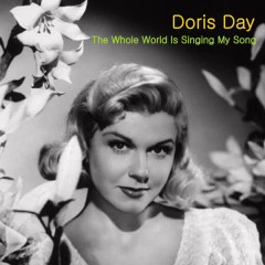 The Whole World Is Singing My Song - Doris Day