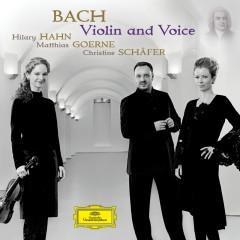 Bach - Violin and Voice - Hilary Hahn, Matthias Goerne, Christine Schäfer, Münchener Kammerorchester, Alexander Liebreich