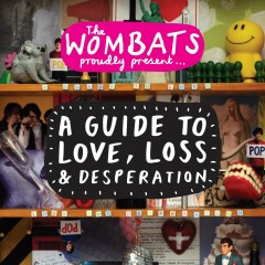 Proudly Present... A Guide to Love, Loss & Desperation - The Wombats